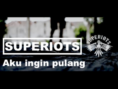 SUPERIOTS - Aku Ingin Pulang (Official Video)