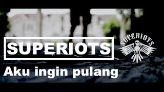 Download lagu SUPERIOTS Aku Ingin Pulang MP3