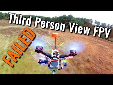 Third Person View FPV - FAILED