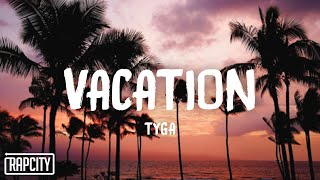 Tyga - Vacation (Lyrics)