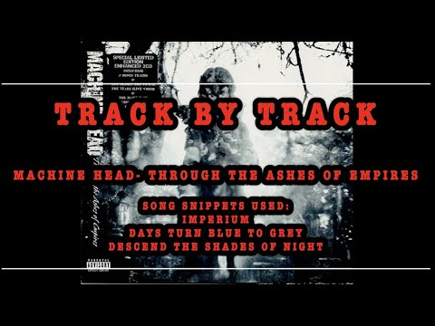 Track By Track: Machine Head - Through the Ashes of Empires