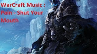 Warcraft Music : Pain - Shut Your Mouth