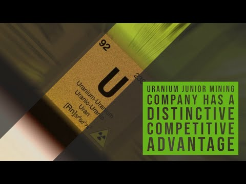 Find Out Why This Uranium Junior Mining Company Has A Distinctive Competitive Advantage