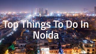 Things to Do In Noida | What to Do in Noida | Fun Activities in Noida