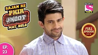 Sajan Re Phir Jhoot Mat Bolo  - Full Episode - Ep 23 -  18th July, 2018
