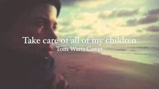 Dominique Ventura - Take care of all of my children - Tom Waits Cover
