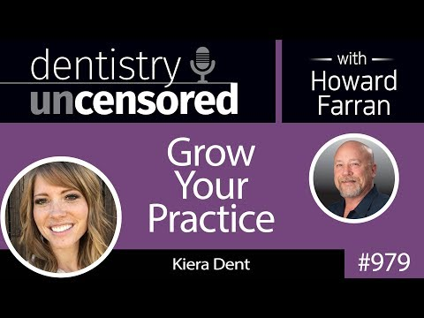979 Grow Your Practice with Kiera Dent : Dentistry Uncensored with Howard Farran