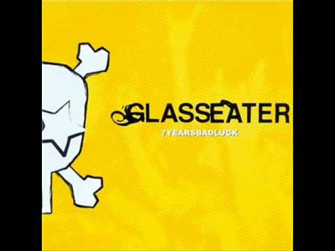Glasseater - 7 years
