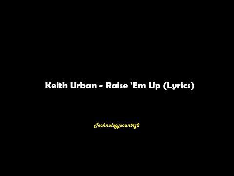Keith Urban - Raise 'Em Up (Lyrics)