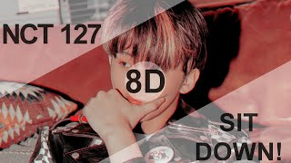 NCT 127 (엔시티 127) - SIT DOWN! [8D USE HEADPHONE] 🎧