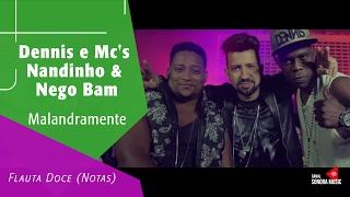 Baixar Malandramente - Dennis e Mc's Nandinho & Nego Bam - Flauta Doce (Notas)