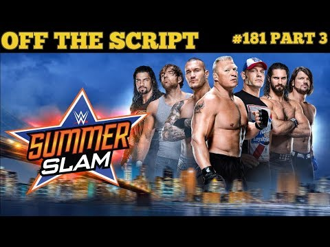 MAJOR NEWS ON Several Matches That Could Be Left Off WWE Summerslam  - Off The Script #181 Part 3