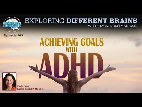 Achieving Goals with ADHD, with Lynn Miner-Rosen   EDB 105
