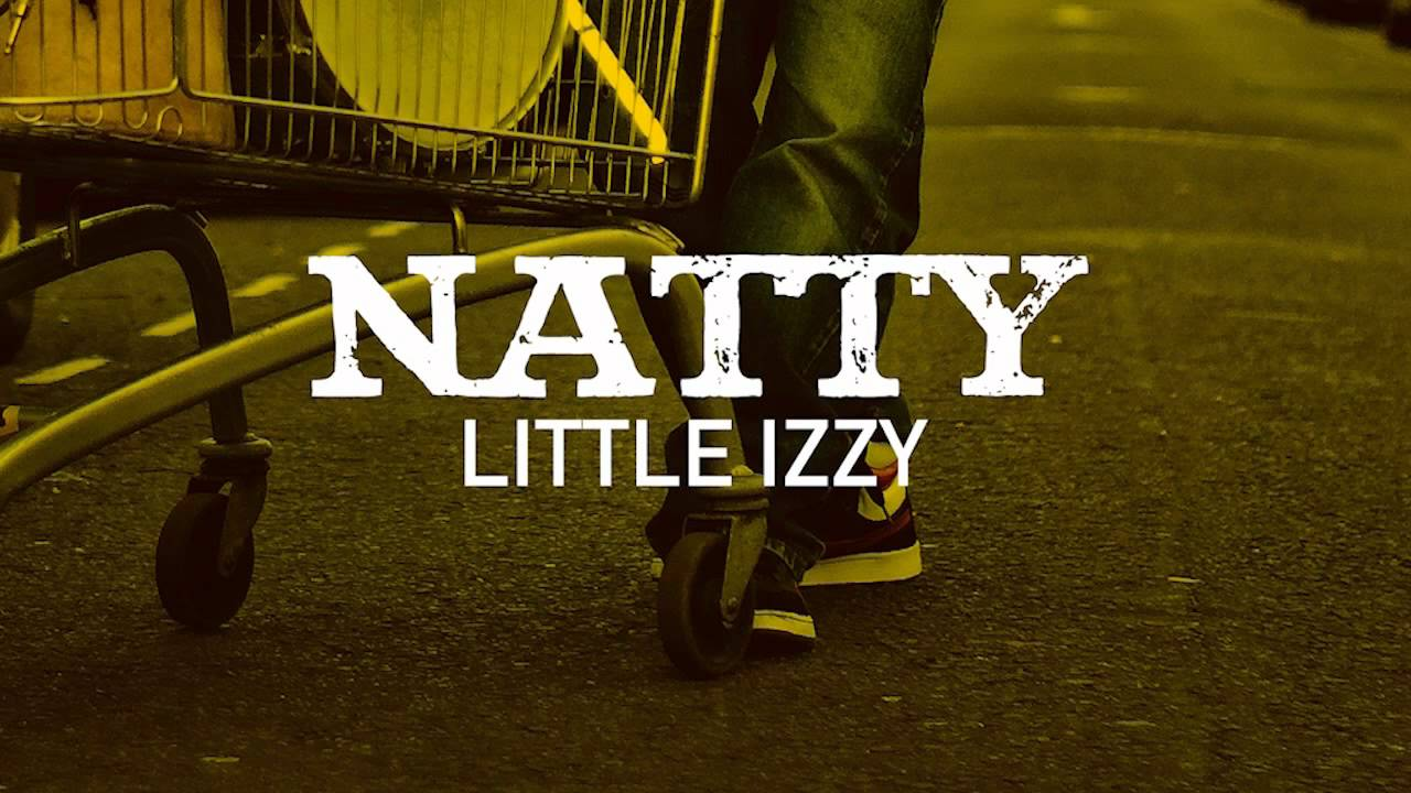 natty - litte izzy (out of fire: the mixtape) - youtube