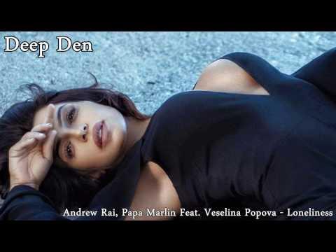 Andrew Rai, Papa Marlin Feat. Veselina Popova - Loneliness