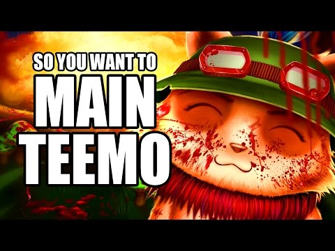So you want to main Teemo