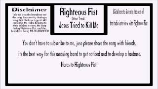Righteous Fist - Jesus Tried to Kill Me