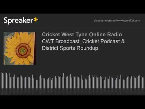 CWT Broadcast, Cricket Podcast & District Sports Roundup