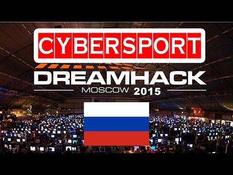 Dreamhack Moscow 2015 eSPORT in RUSSIA ⚡ online gaming