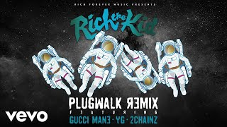 Rich The Kid - Plug Walk (Remix/Audio) ft. Gucci Mane, YG, 2Chainz - Stafaband