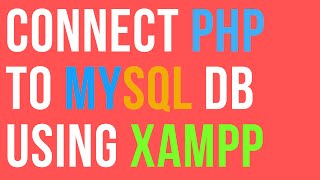 How to Connect PHP to MySQL Database using XAMPP