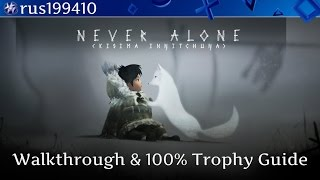 "Never Alone (Kisima Ingitchuga) ""Walkthrough & 100% Trophy Guide"" rus199410"