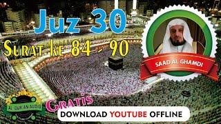 dengarkan suara merdu dan simak terjemahannya saad al ghamdi 84 90 juz 30