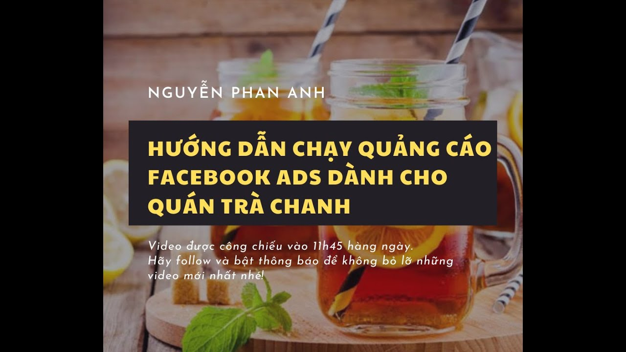[KINH DOANH TRÀ CHANH] KDTC 2020 By Phan Anh | BÀI 13: Hướng dẫn chạy ads Facebook quán trà chanh