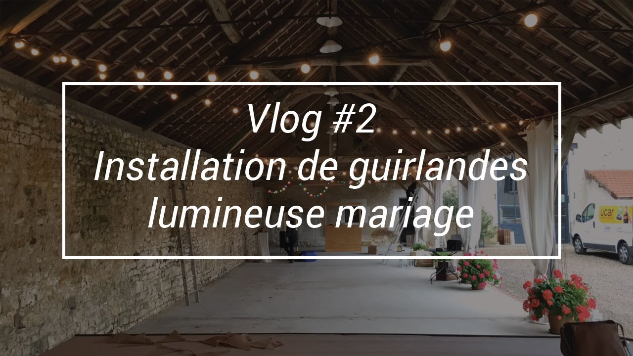 Vlog 2 Installation De Guirlandes Lumineuses Mariage Youtube