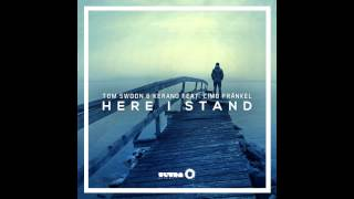 Tom Swoon & Kerano feat  Cimo Frankel - Here I Stand (Original Mix)