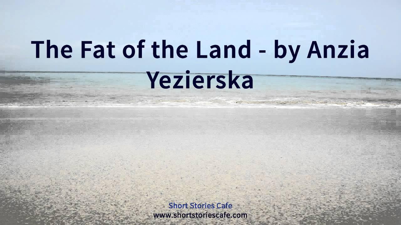 The fat of the land anzia yezierska summary