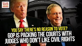 You Say There's No Reason To Vote? GOP Is Packing The Courts w/ Judges Who Don't Like Civil Rights