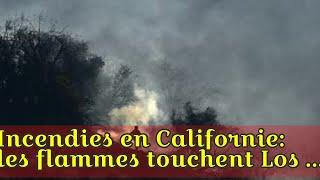 Incendies en Californie: les flammes touchent Los Angeles