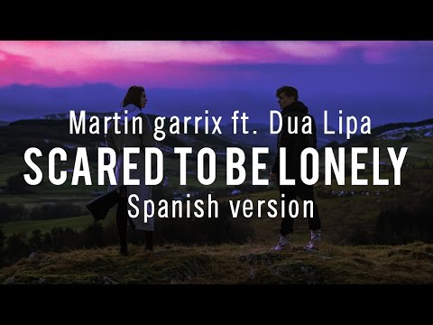 Martin Garrix ft. Dua Lipa - Scared to be lonely (Spanish version) Ft. April '99