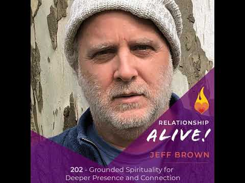 202: Grounded Spirituality For Deeper Presence And Connection - With Jeff Brown