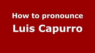 How to pronounce Luis Capurro (Spanish/Argentina) - PronounceNames.com