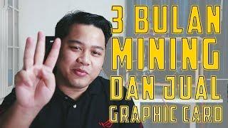 3 Bulan Mining & Kenapa Saya Jual Graphic Card