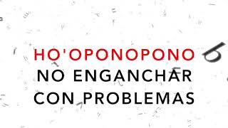 HO'OPONOPONO PARA NO ENGANCHAR CON LOS PROBLEMAS SUELTO Y CONFÍO FRASES GATILLO SOY LUZ SANACIÓN
