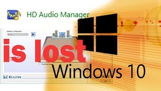 HD AUDIO MANAGER IS LOST!! WIN10 FIND IT with out control panel[NEW]