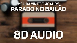 MC L da vinte e MC Gury - Parado no Bailão (8D Audio)
