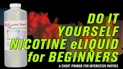 DIY Nicotine eLiquid for Beginners - Everything you need to know + a shopping list! Do It Yourself!