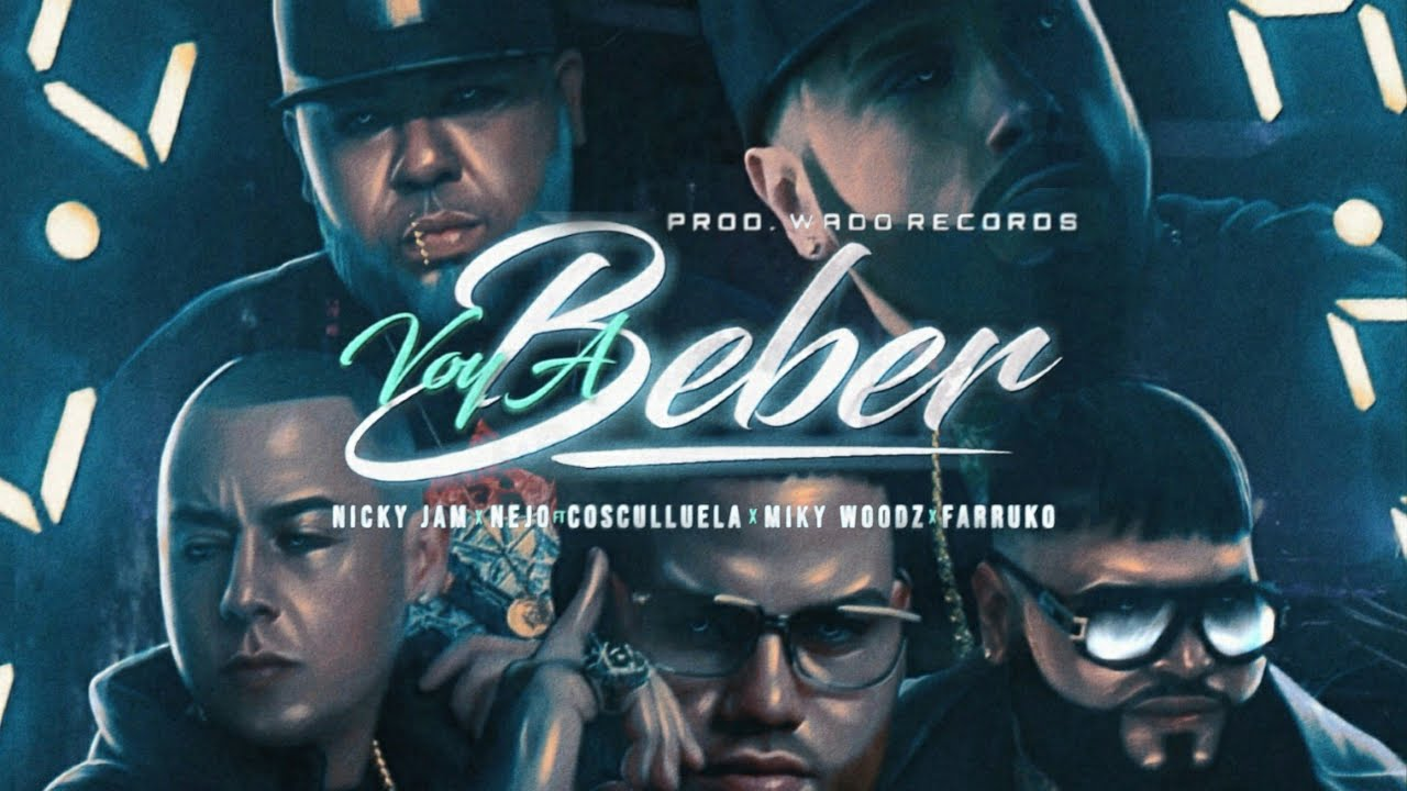 Voy A Beber Full Remix Inedito Nicky Jam Ft Miky Woodz Nejo Cosculluela Y Farruko Youtube