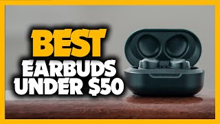 Best Earbuds Under $50 in 2021 - Top Wireless Picks In A Budget!