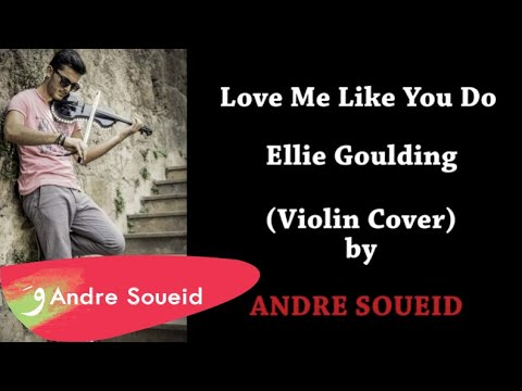 Love Me Like You Do - Ellie Goulding - Violin Cover By Andre Soueid