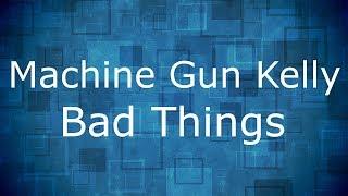 Video Machine Gun Kelly, Camila Cabello - Bad Things / Lyrics download MP3, 3GP, MP4, WEBM, AVI, FLV Maret 2018