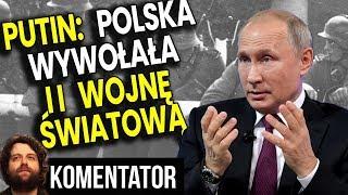 Władimir Putin Oskarża Polskę o Wywołanie II Wojny Światowej i Wybiela Rosję - Analiza Komentator PL