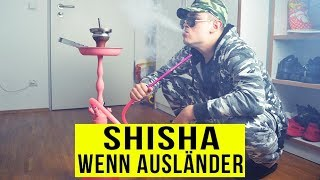 Wenn AUSLÄNDER SHISHA rauchen ..