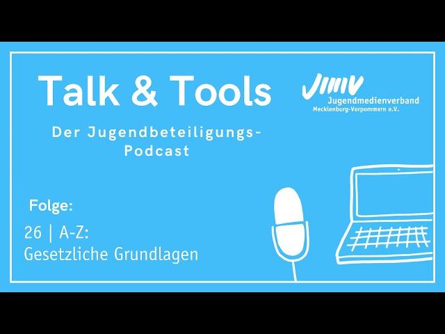 Folge 26 | A-Z: Gesetzliche Grundlagen - Talk&Tools - der Jugendbeteiligungspodcast