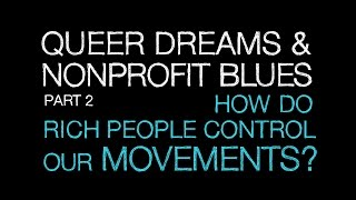 Queer Dreams and Nonprofit Blues Part 2: How Do Rich People Control Our Movements?