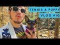 Tennis & Puppy Vlog #10